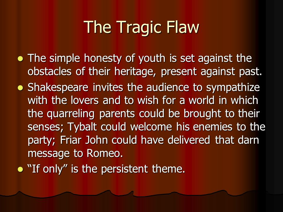 The Tragic Flaw The simple honesty of youth is set against the obstacles of their heritage, present against past.