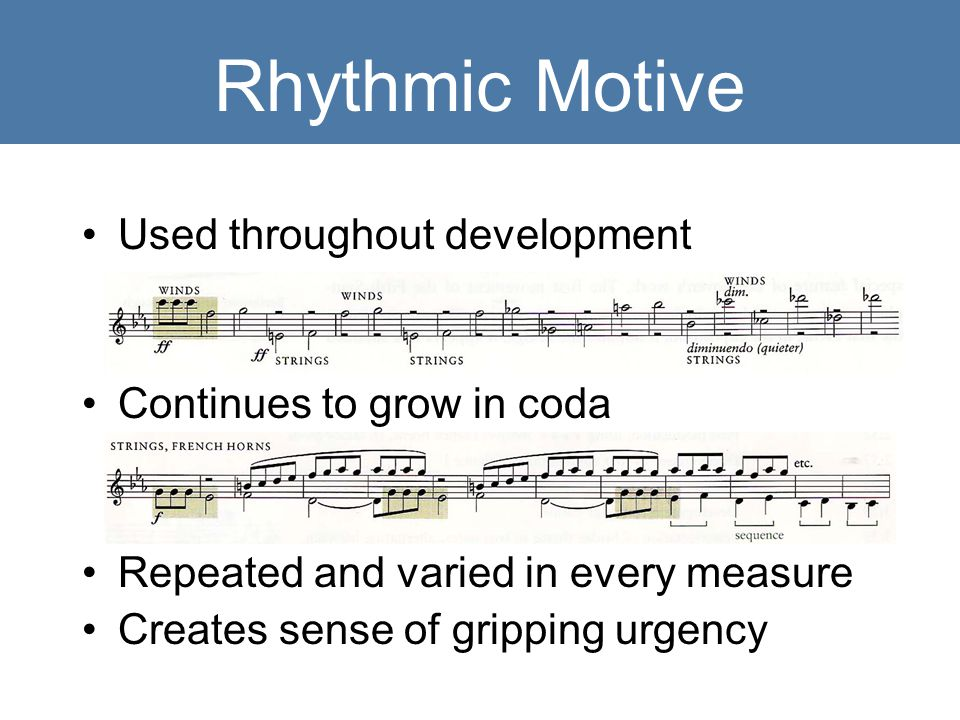 Rhythmic Motive Used throughout development Continues to grow in coda Repeated and varied in every measure Creates sense of gripping urgency