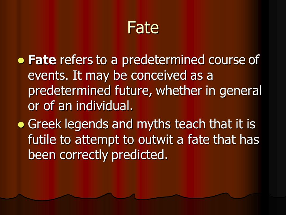 Fate Fate refers to a predetermined course of events.