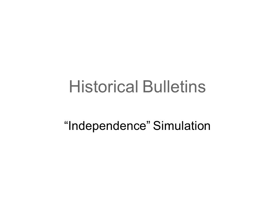 "Historical Bulletins ""Independence"" Simulation"