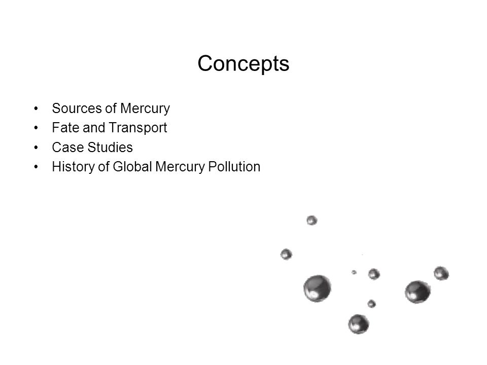 Concepts Sources of Mercury Fate and Transport Case Studies History of Global Mercury Pollution