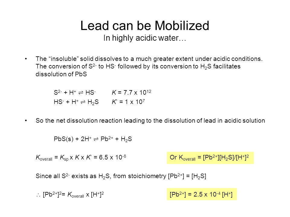 "Lead can be Mobilized In highly acidic water… The ""insoluble"" solid dissolves to a much greater extent under acidic conditions. The conversion of S 2-"