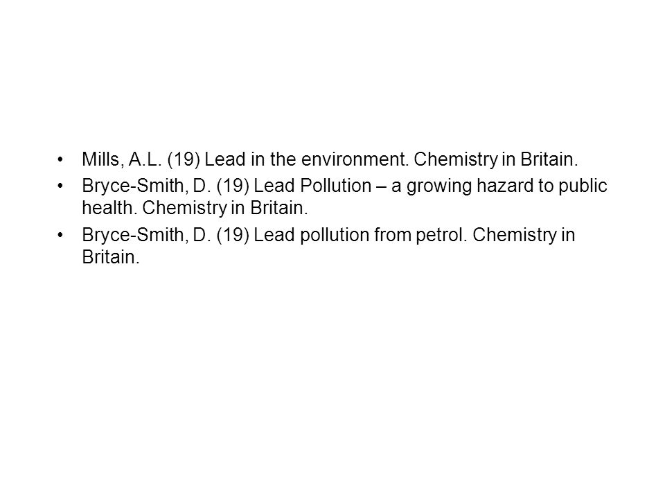 Mills, A.L. (19) Lead in the environment. Chemistry in Britain. Bryce-Smith, D. (19) Lead Pollution – a growing hazard to public health. Chemistry in