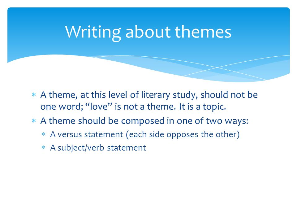  A theme, at this level of literary study, should not be one word; love is not a theme.