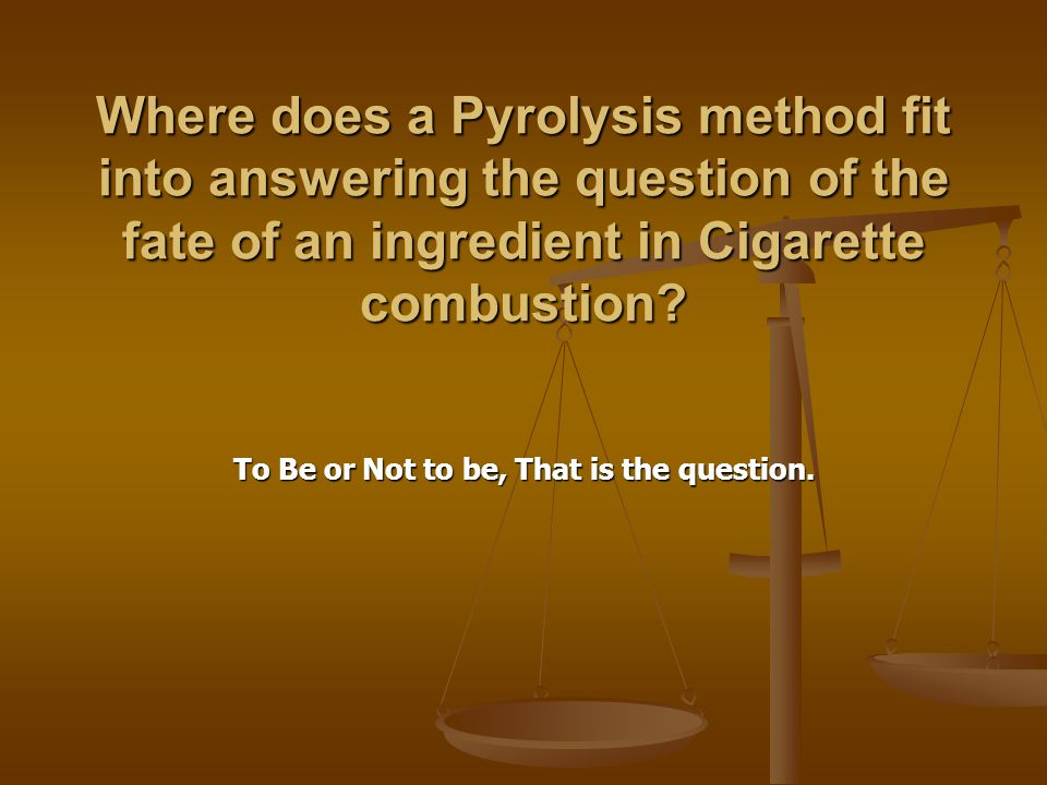 Where does a Pyrolysis method fit into answering the question of the fate of an ingredient in Cigarette combustion.