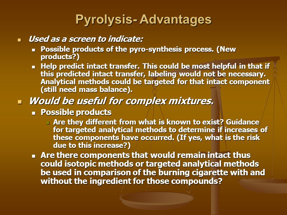 Pyrolysis- Advantages Used as a screen to indicate: Used as a screen to indicate: Possible products of the pyro-synthesis process.