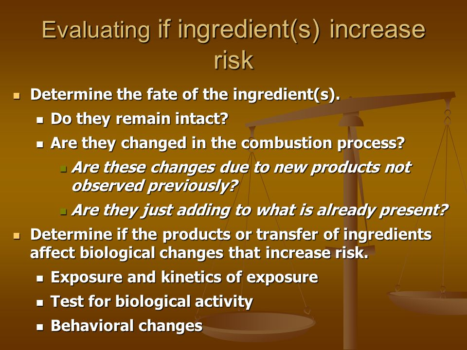 Evaluating if ingredient(s) increase risk Determine the fate of the ingredient(s).