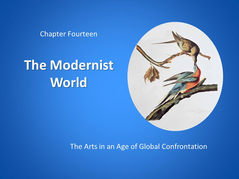 The Modernist World Chapter Fourteen The Modernist World The Arts in an Age of Global Confrontation