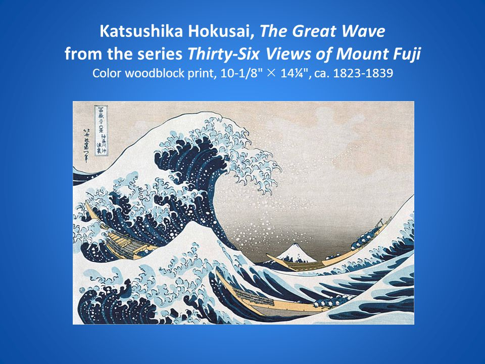 Katsushika Hokusai, The Great Wave from the series Thirty-Six Views of Mount Fuji Color woodblock print, 10-1/8