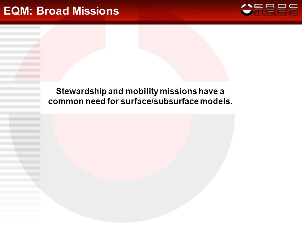 EQM: Broad Missions Stewardship and mobility missions have a common need for surface/subsurface models.
