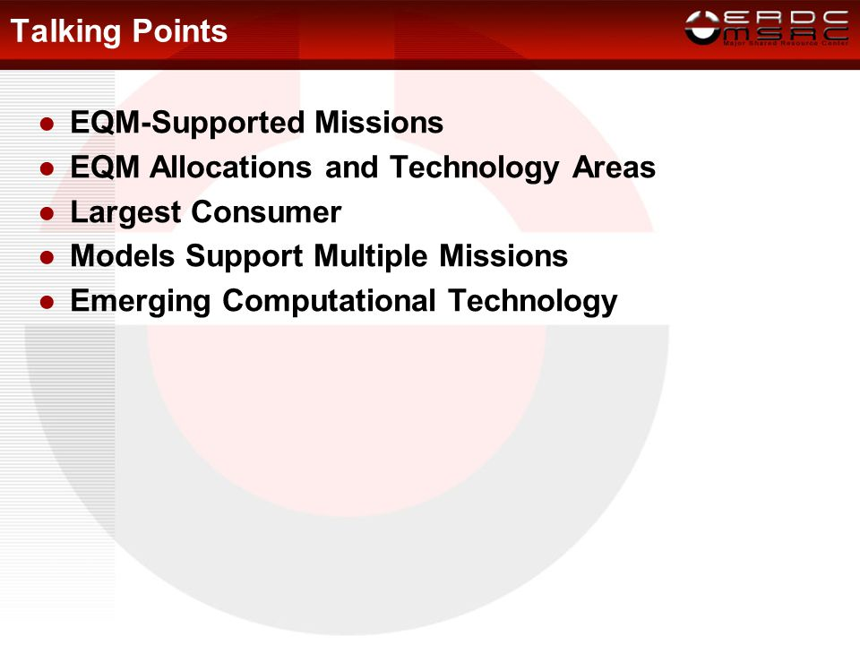 Talking Points ●EQM-Supported Missions ●EQM Allocations and Technology Areas ●Largest Consumer ●Models Support Multiple Missions ●Emerging Computational Technology