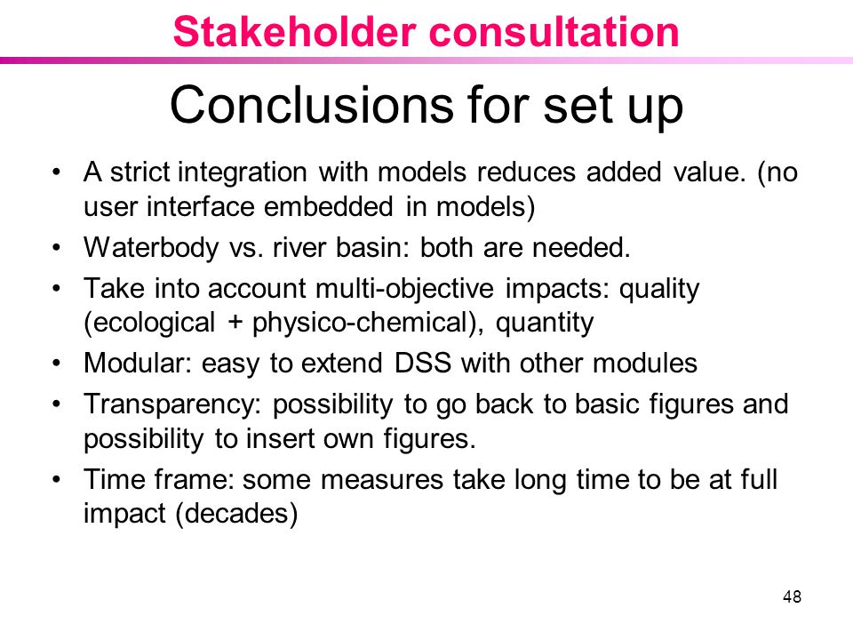 48 Conclusions for set up A strict integration with models reduces added value.