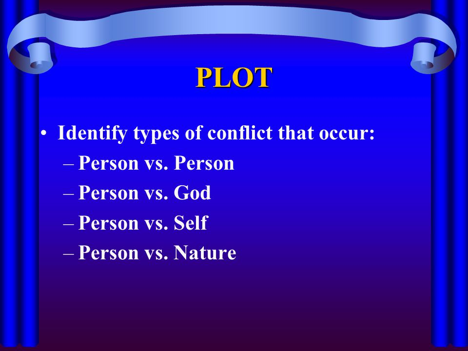 PLOT Identify types of conflict that occur: –Person vs.