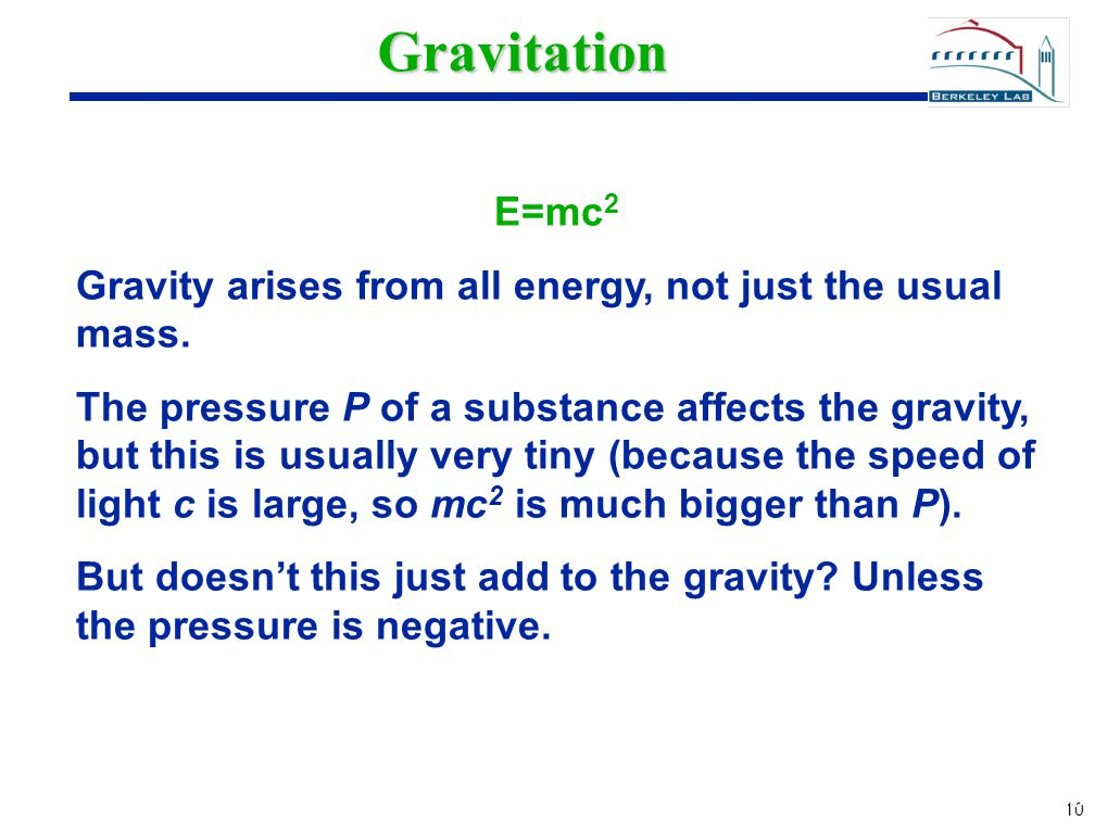 10 Gravitation E=mc 2 Gravity arises from all energy, not just the usual mass.