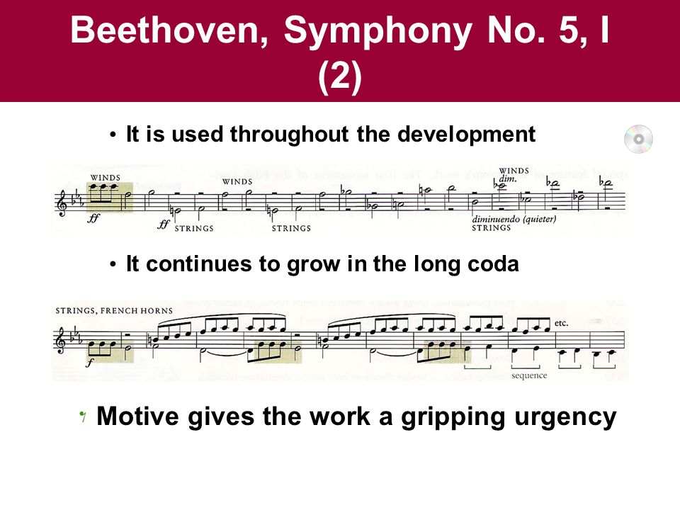 Beethoven, Symphony No. 5, I (2) It is used throughout the development It continues to grow in the long coda Motive gives the work a gripping urgency