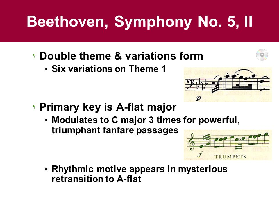 Beethoven, Symphony No. 5, II Double theme & variations form Six variations on Theme 1 Primary key is A-flat major Modulates to C major 3 times for po