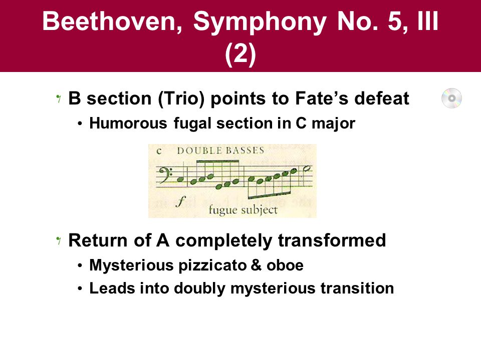 Beethoven, Symphony No. 5, III (2) B section (Trio) points to Fate's defeat Humorous fugal section in C major Return of A completely transformed Myste