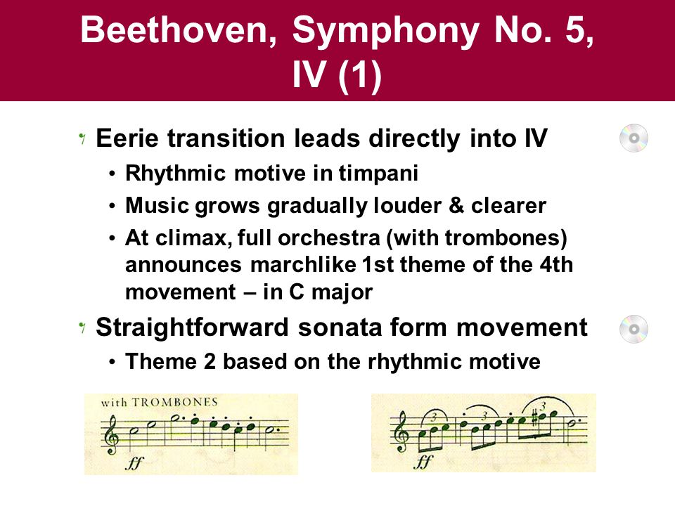 Beethoven, Symphony No. 5, IV (1) Eerie transition leads directly into IV Rhythmic motive in timpani Music grows gradually louder & clearer At climax,