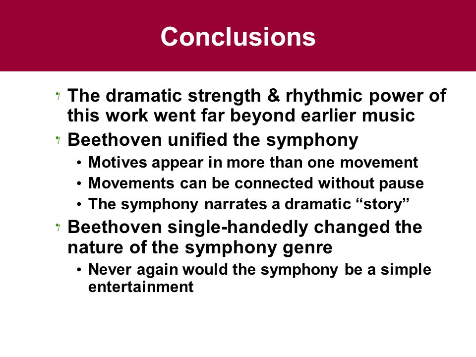 Conclusions The dramatic strength & rhythmic power of this work went far beyond earlier music Beethoven unified the symphony Motives appear in more th