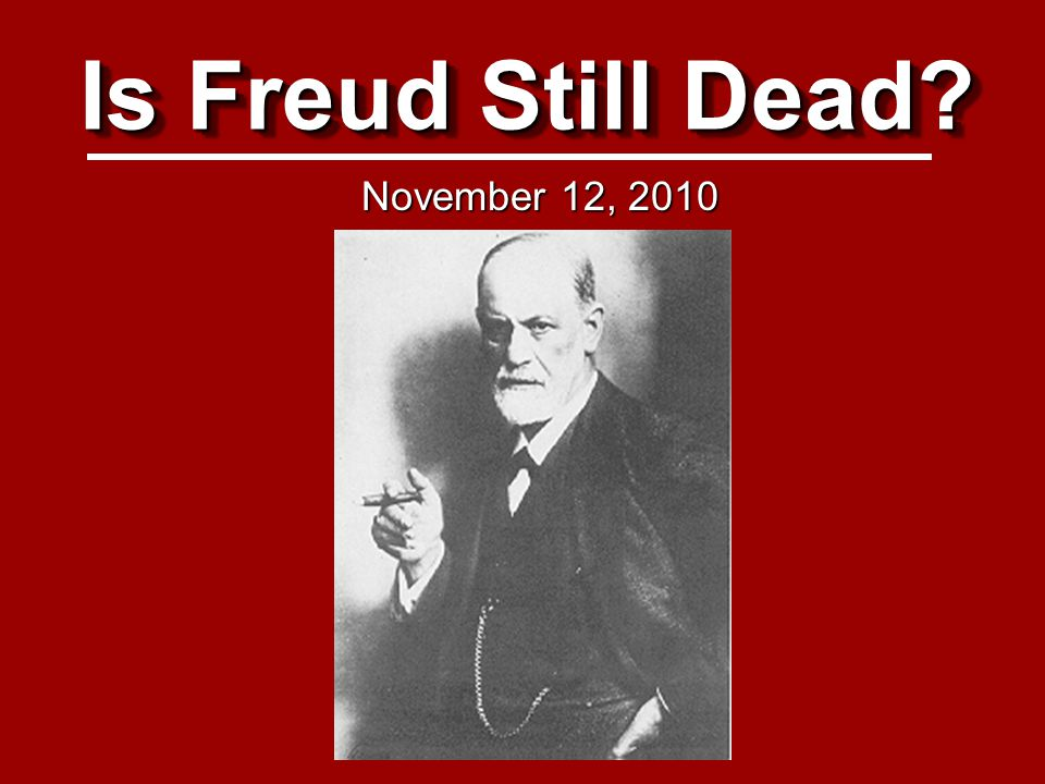 Is Freud Still Dead? November 12, 2010