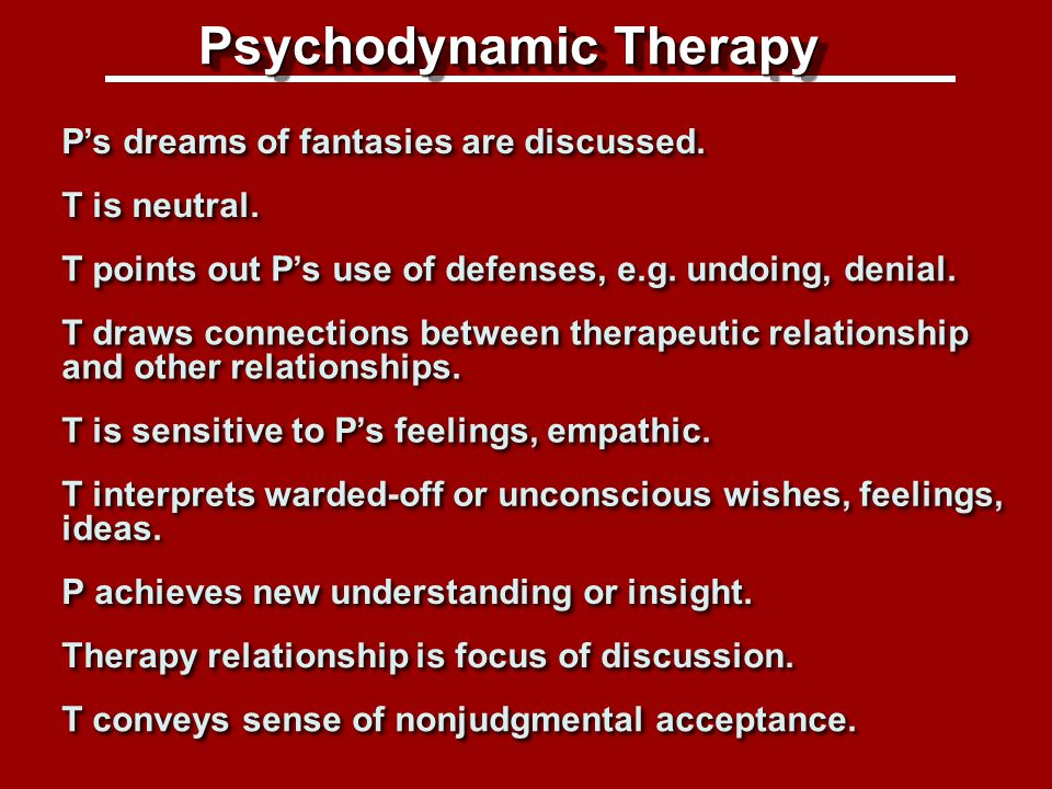Psychodynamic therapy prototype Psychodynamic Therapy P's dreams of fantasies are discussed.