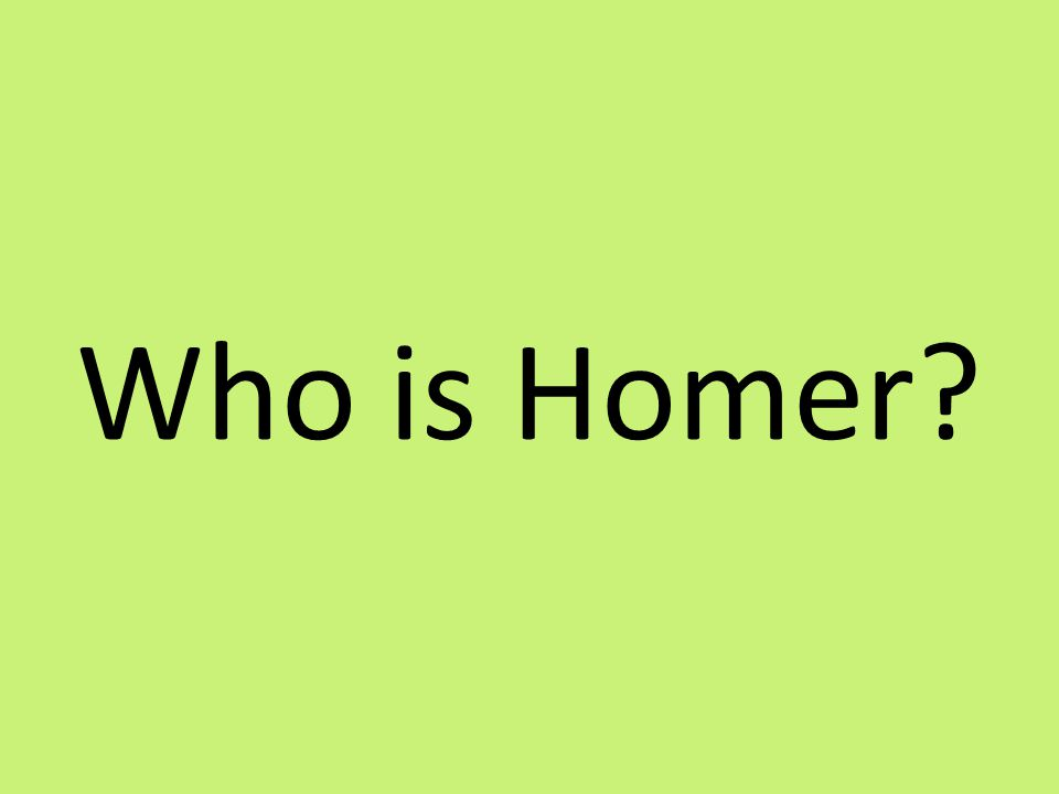 Who is Homer?