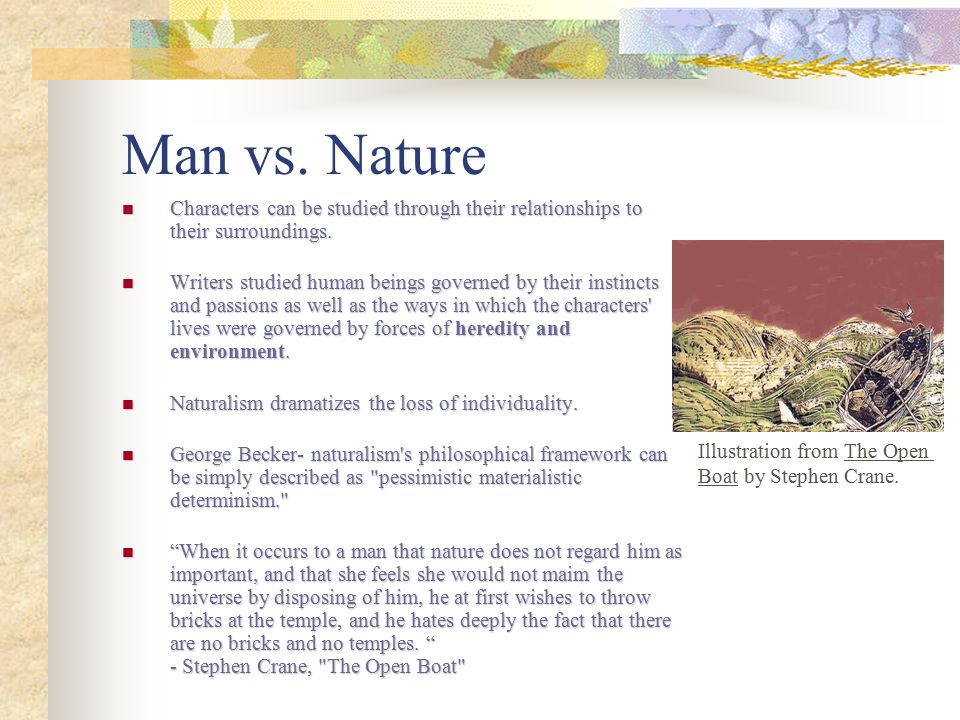 Man vs. Nature Characters can be studied through their relationships to their surroundings.
