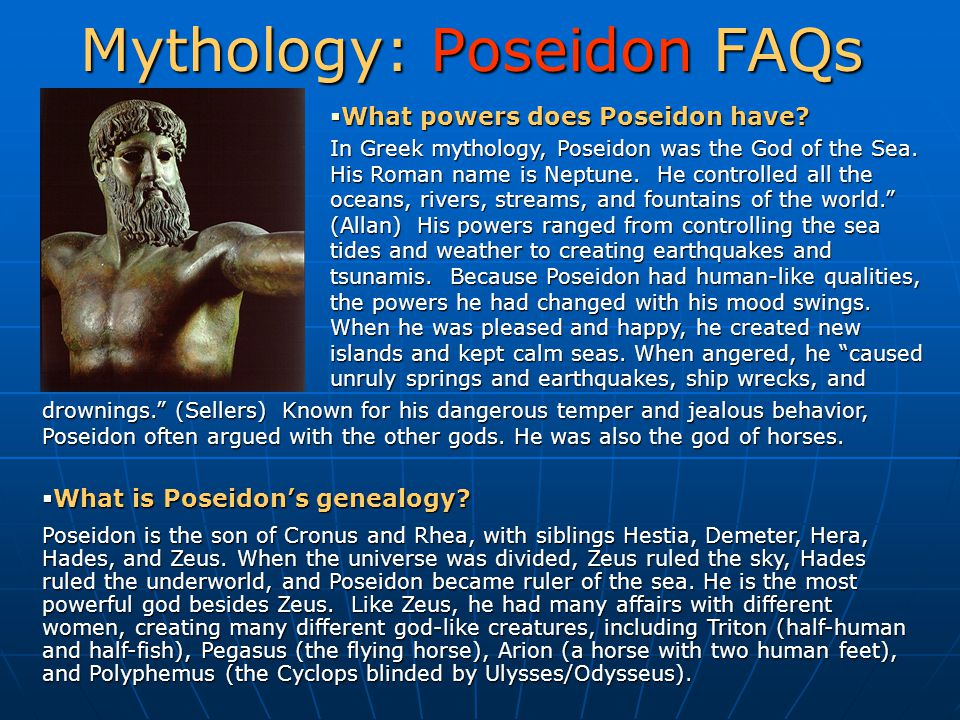 Mythology: Poseidon FAQs drownings. (Sellers) Known for his dangerous temper and jealous behavior, Poseidon often argued with the other gods.