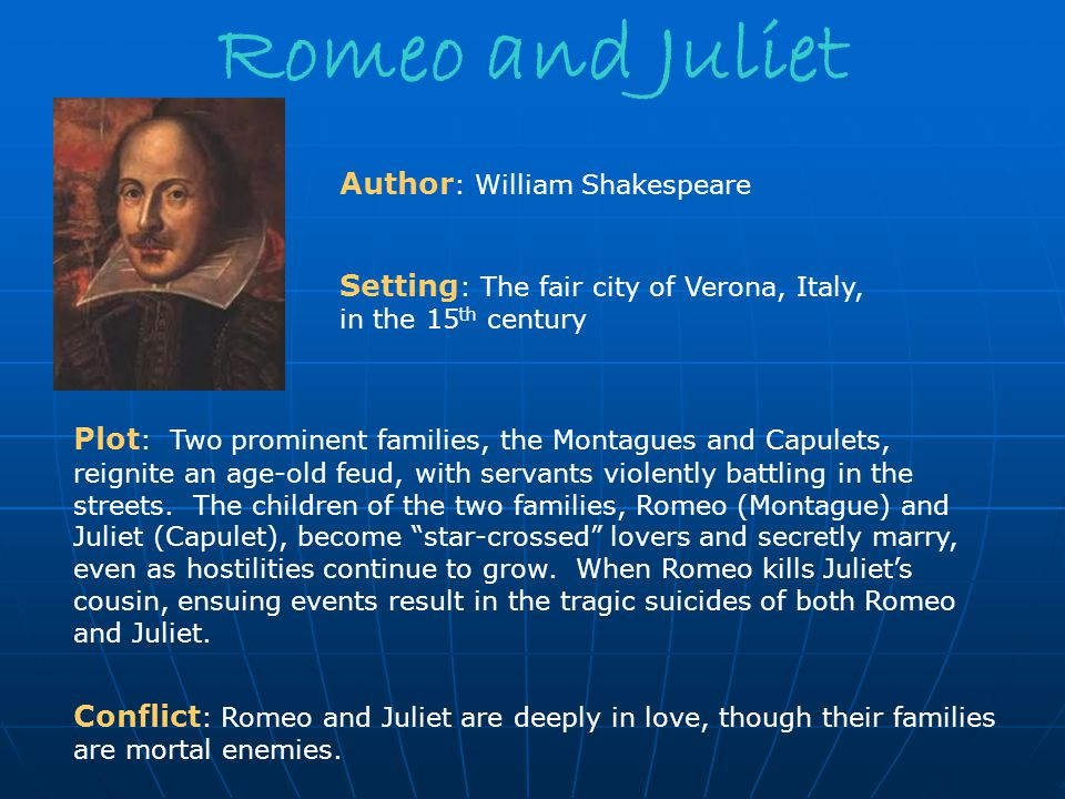 Romeo and Juliet Plot : Two prominent families, the Montagues and Capulets, reignite an age-old feud, with servants violently battling in the streets.