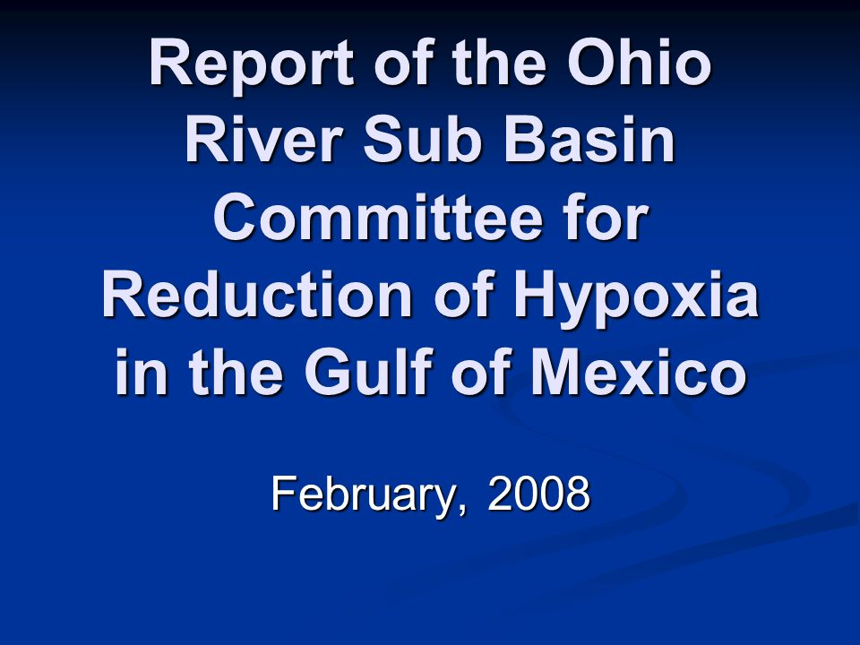 Report of the Ohio River Sub Basin Committee for Reduction of Hypoxia in the Gulf of Mexico February, 2008