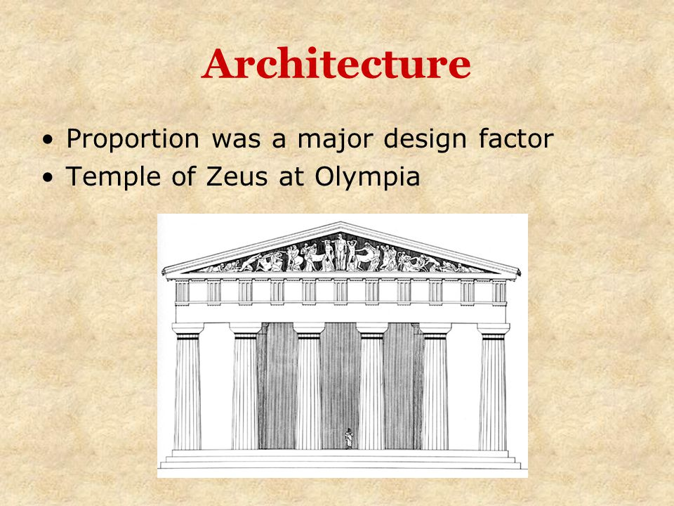 Architecture Proportion was a major design factor Temple of Zeus at Olympia