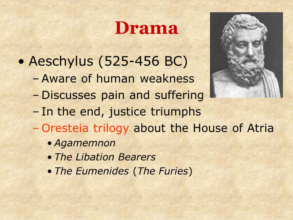 Drama Sophocles (496-406 BC) –Friend of Pericles –Great prestige and wealth –Wrote 123 plays, but only 7 exist –Sophoclean tragic heroes Have tragic defects Are likeable and we feel sorry for them –Introduced two-actor interaction –Conflict: Tradition and loyalty to king (Antigone) Good intentions and fate (Oedipus the King)