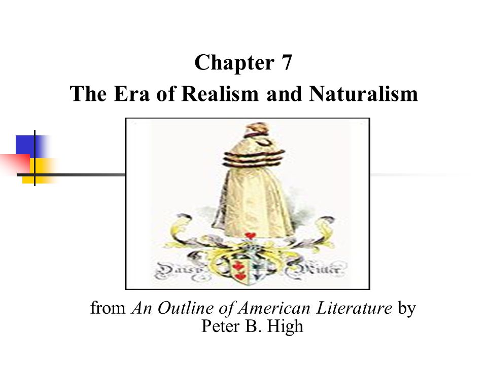 Chapter 7 The Era of Realism and Naturalism from An Outline of American Literature by Peter B. High