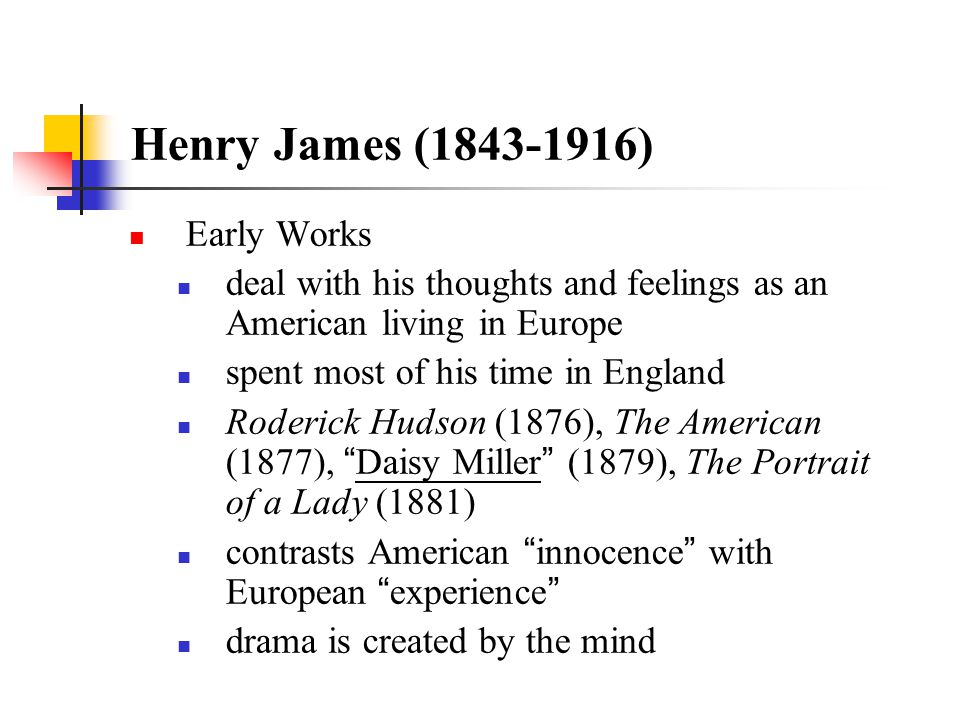 Henry James (1843-1916) Early Works deal with his thoughts and feelings as an American living in Europe spent most of his time in England Roderick Hud