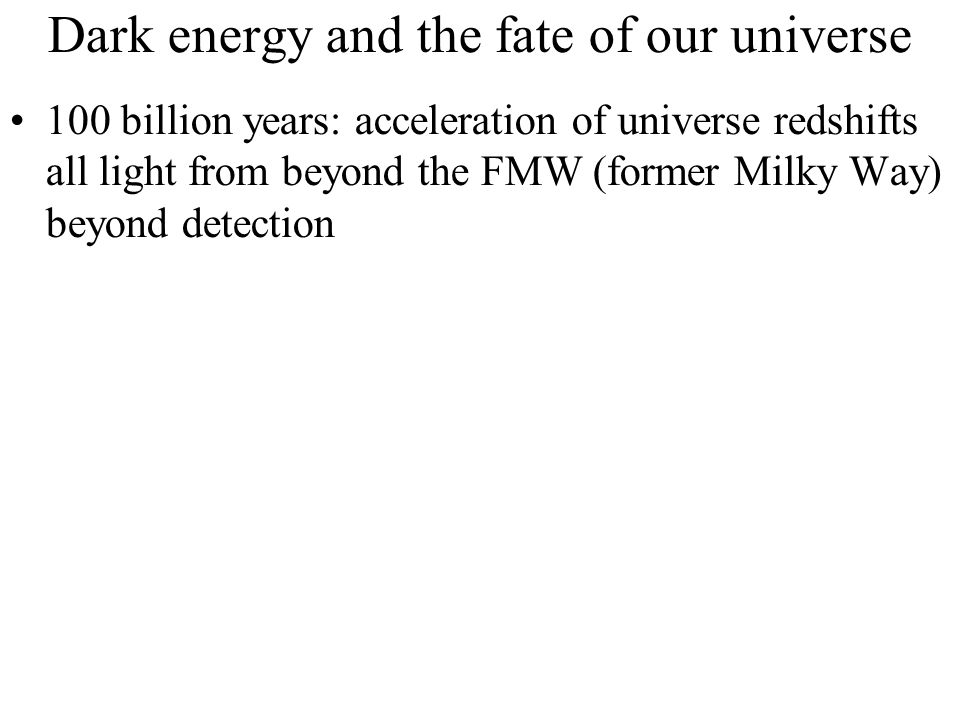 Dark energy and the fate of our universe 100 billion years: acceleration of universe redshifts all light from beyond the FMW (former Milky Way) beyond