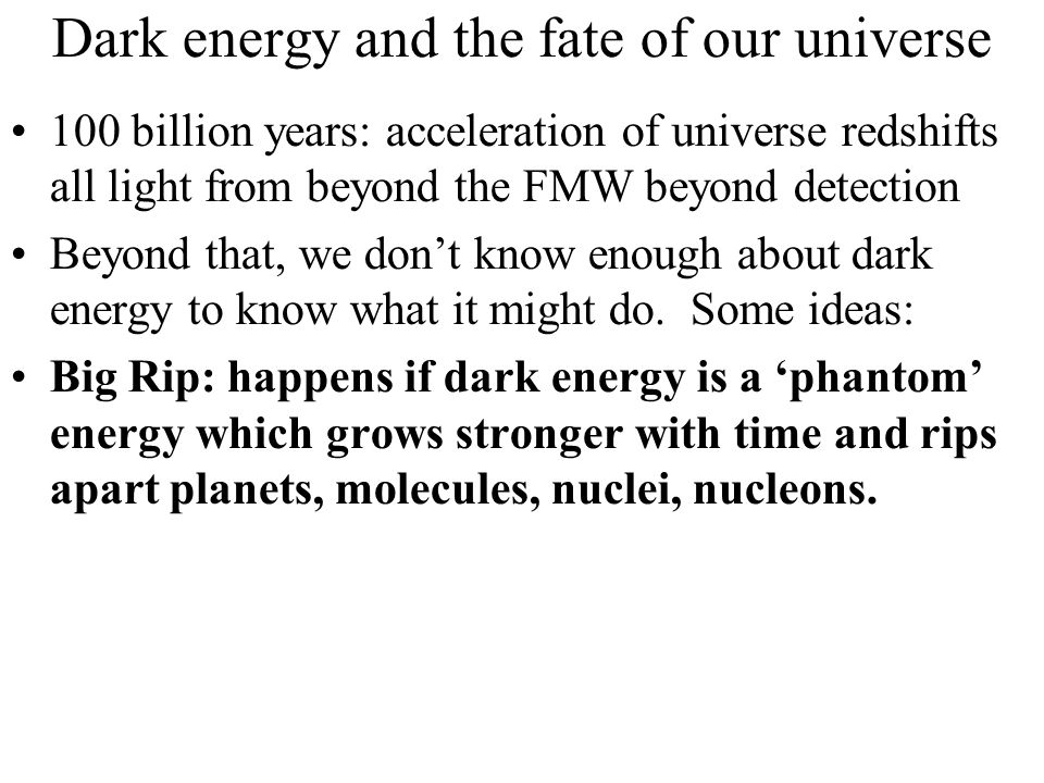 Dark energy and the fate of our universe 100 billion years: acceleration of universe redshifts all light from beyond the FMW beyond detection Beyond t