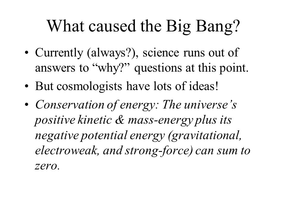 "What caused the Big Bang? Currently (always?), science runs out of answers to ""why?"" questions at this point. But cosmologists have lots of ideas! Con"