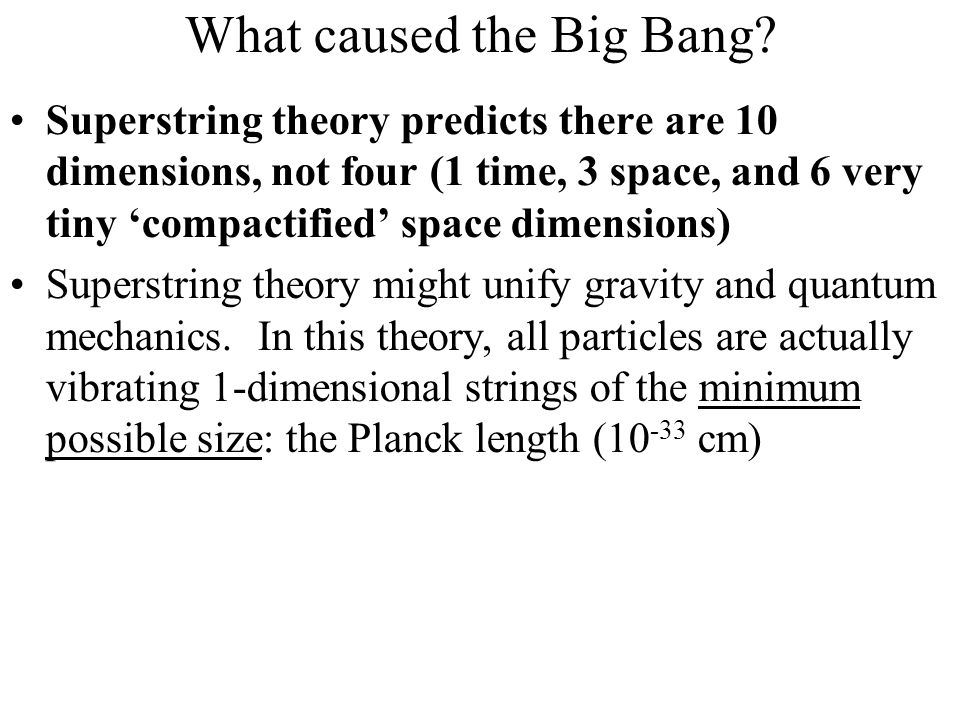 What caused the Big Bang? Superstring theory predicts there are 10 dimensions, not four (1 time, 3 space, and 6 very tiny 'compactified' space dimensi