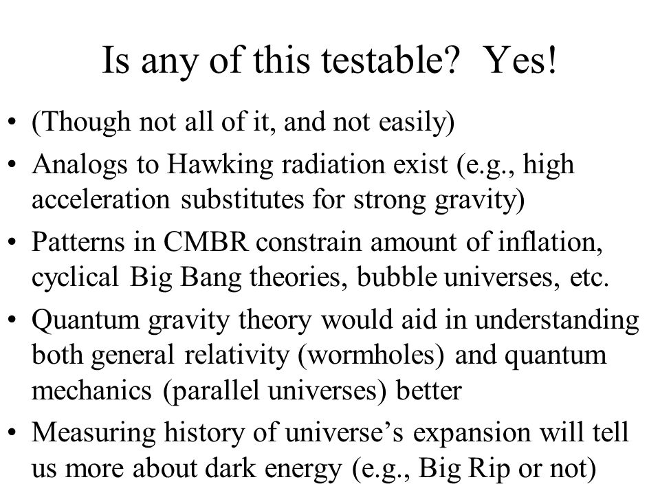 Is any of this testable? Yes! (Though not all of it, and not easily) Analogs to Hawking radiation exist (e.g., high acceleration substitutes for stron