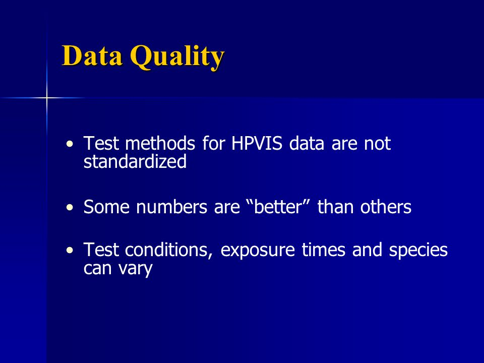 Data Quality Test methods for HPVIS data are not standardized Some numbers are better than others Test conditions, exposure times and species can vary