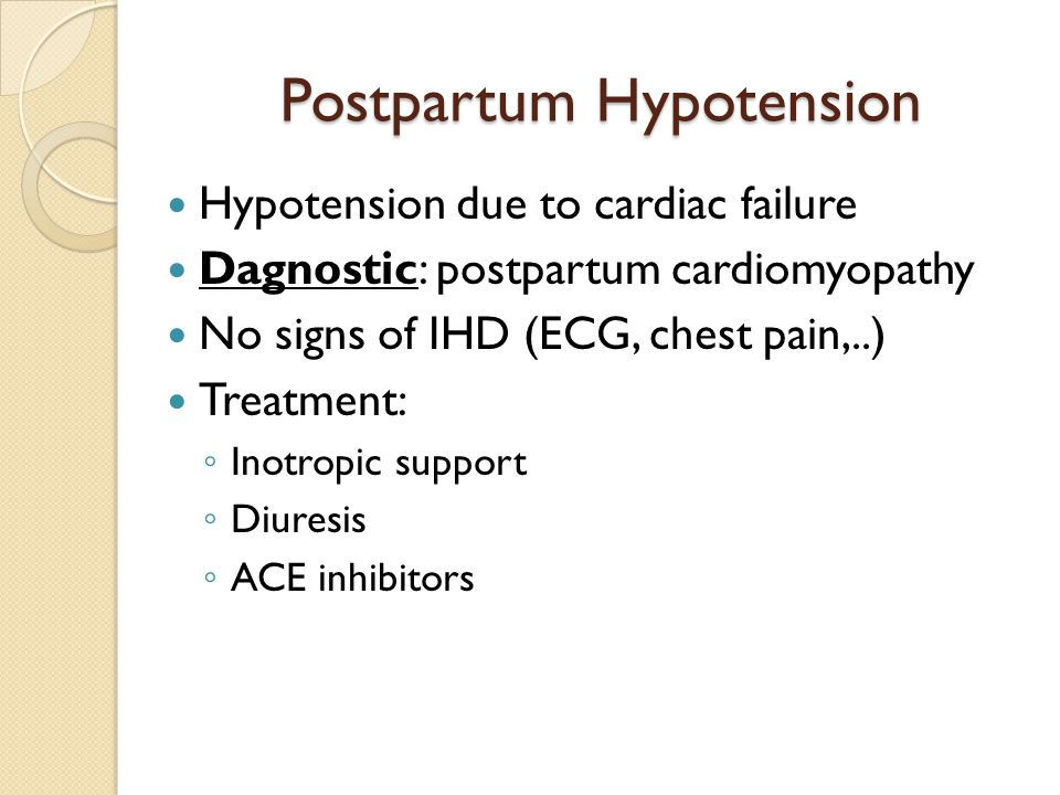 Hypotension due to cardiac failure Dagnostic: postpartum cardiomyopathy No signs of IHD (ECG, chest pain,..) Treatment: ◦ Inotropic support ◦ Diuresis