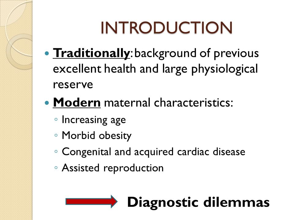 INTRODUCTION Traditionally: background of previous excellent health and large physiological reserve Modern maternal characteristics: ◦ Increasing age
