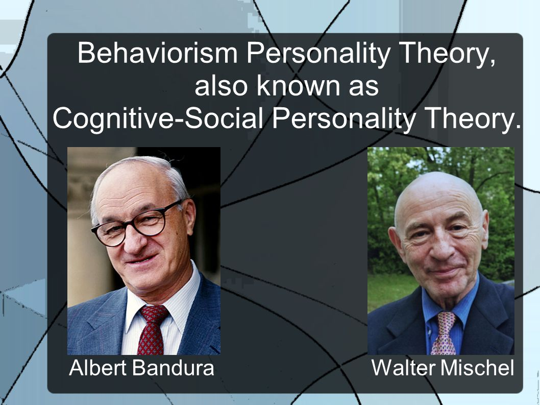 Behaviorism Personality Theory, also known as Cognitive-Social Personality Theory.