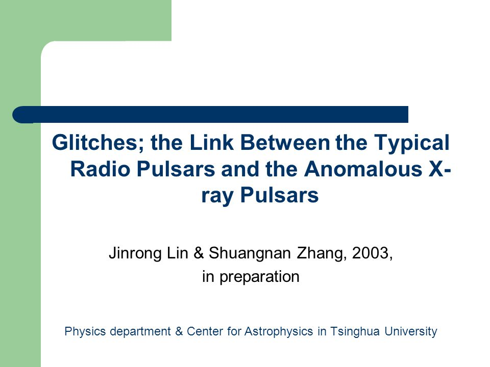 Glitches; the Link Between the Typical Radio Pulsars and the Anomalous X- ray Pulsars Jinrong Lin & Shuangnan Zhang, 2003, in preparation Physics department & Center for Astrophysics in Tsinghua University