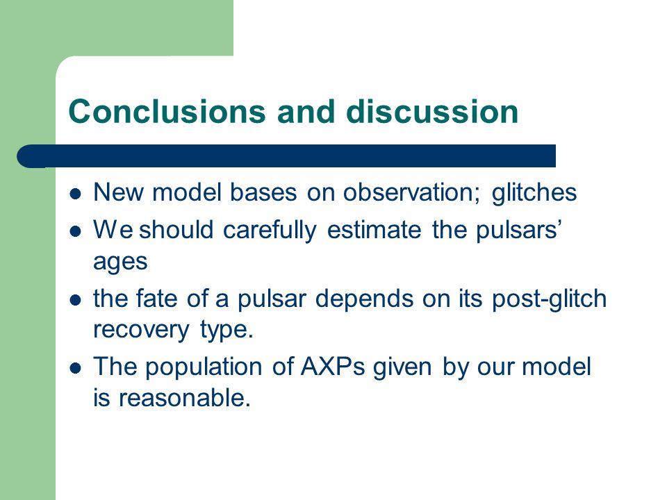 Conclusions and discussion New model bases on observation; glitches We should carefully estimate the pulsars' ages the fate of a pulsar depends on its post-glitch recovery type.