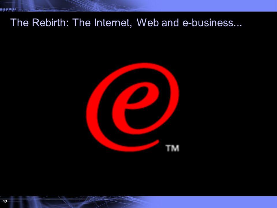 19 The Rebirth: The Internet, Web and e-business...