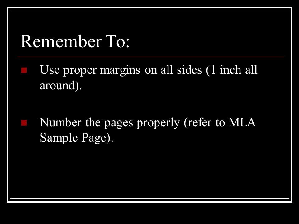 Remember To: Use proper margins on all sides (1 inch all around).