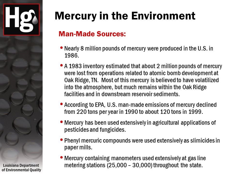 Mercury in the Environment Man-Made Sources: Nearly 8 million pounds of mercury were produced in the U.S. in 1986. A 1983 inventory estimated that abo