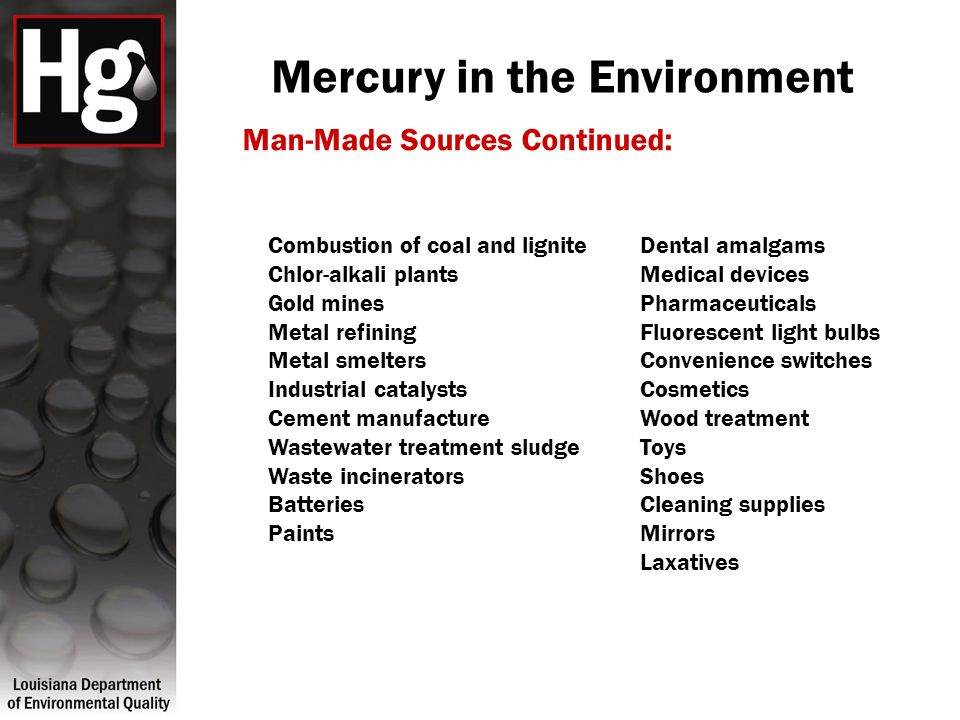 Mercury in the Environment Combustion of coal and lignite Chlor-alkali plants Gold mines Metal refining Metal smelters Industrial catalysts Cement man