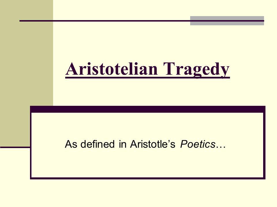 Aristotelian Tragedy As defined in Aristotle's Poetics…
